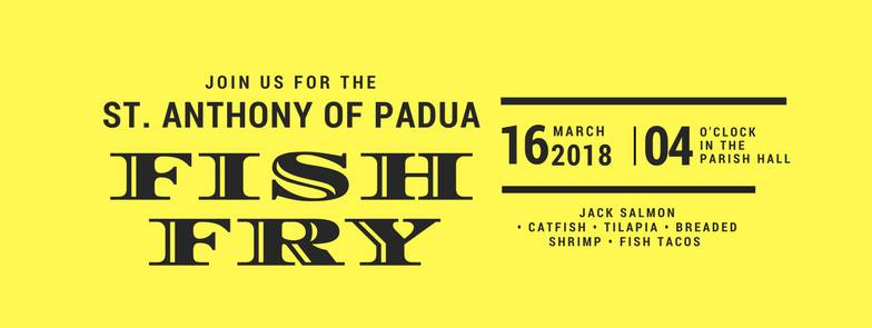St. Anthony of Padua Fish Fry, March 16th, 2018.