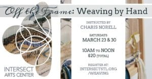 Off the Frame: Weaving By Hand at Intersect Arts Center.