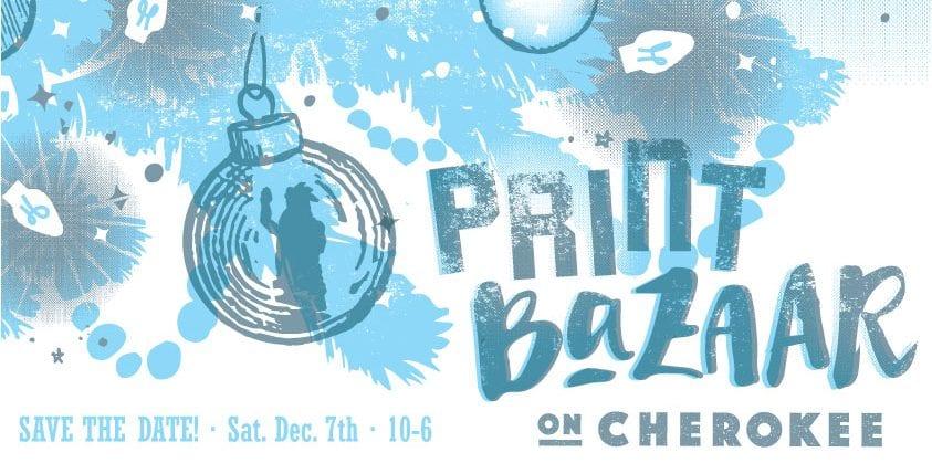 Print Bazaar on Cherokee, Saturday December 7th.