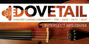Dovetail: concert, cusine, and community at Intersect Arts Center.