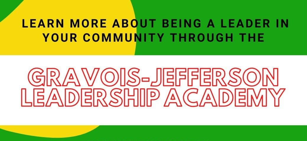 Learn more about being a leader in your community through the Gravois-Jefferson Leadership Academy.